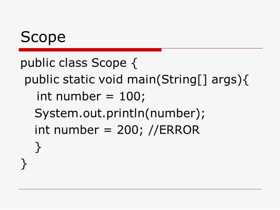 Scope public class Scope { public static void main(String[] args){